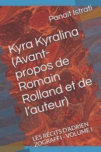 Kyra Kyralina (Avant-propos de Romain Rolland et de l'auteur): LES RÉCITS D'ADRIEN ZOGRAFFI - VOLUME I
