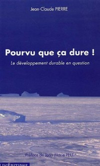 Pourvu que ça dure ! : Le développement durable en question
