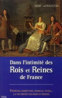 Dans l'intimité des rois et reines de France