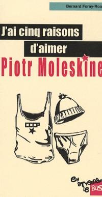 J'ai cinq raisons d'aimer Piotr Moleskine
