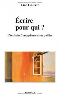 Ecrire pour qui ? : L'écrivain francophone et ses publics