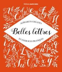 Belles Lettres Alphabets Creatifs et Exercices Pratiques