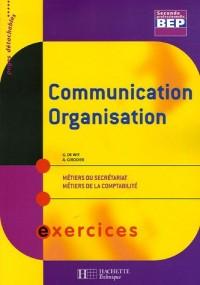 Communication Organisation 2e BEP Métiers du secrétariat Métiers de la comptabilité : Exercices