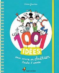 1001 idées pour vivre en chrétien toute l'année