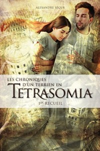 Chroniques d'un Terrien en Tetrasomia: 1er Recueil