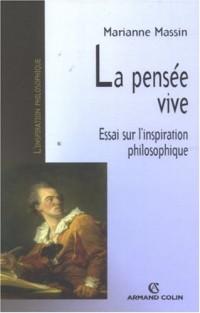 La pensée vive : Essai sur l'inspiration philosophique