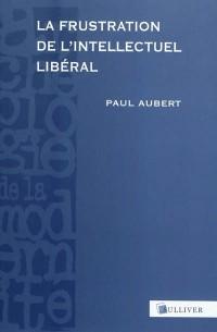 La frustration de l'intellectuel libéral