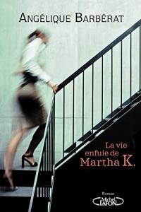 La vie enfuie de Martha K.