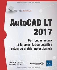AutoCAD LT 2017 - Des fondamentaux à la présentation détaillée - Tous les outils et fonctions avancées autour de projets professionnels