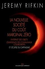 La nouvelle société coût marginal zéro : L'internet des objets, l'émergence des communaux collaboratifs et l'éclipse du capitalisme