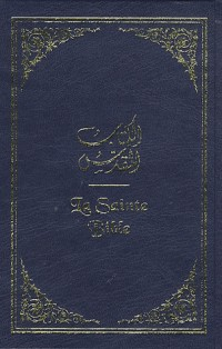 La Sainte Bible : Edition bilingue : francais - arabe