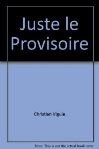 Juste le Provisoire