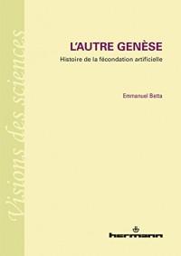 L'autre Genèse: Histoire de la fécondation artificielle