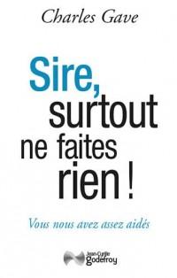 Sire, Surtout Ne Faites Rien !