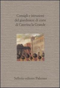 Consigli e istruzioni del giardiniere di corte di Caterina la Grande