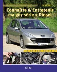 Connaitre & Entretenir Ma 307 Serie 2 Diesel