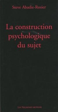 La construction psychologique du sujet