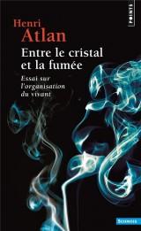 Entre le cristal et la fumée. Essai sur l'organisation du vivant [Poche]
