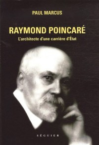 Raymond Poincaré : L'architecte d'une carrière d'Etat