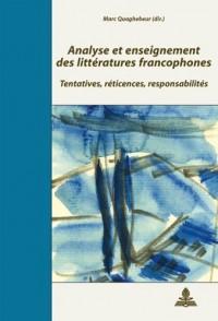 Analyse Et Enseignement Des Litteratures Francophones: Tentatives, Reticences, Responsabilites