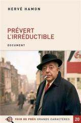Prévert l'irréductible : Tentative d'un portrait