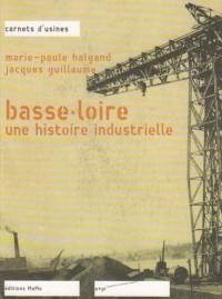 Basse-Loire, une Histoire Industrielle