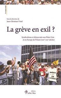 La grève en exil ? Syndicalisme et démocratie aux Etats-Unis et en Europe de l'ouest (XIXe-XXIe s)