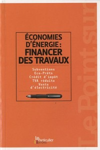 Economie d'énergie : financer des travaux : Subventions, Eco-Prêts, Crédit d'impôt, TVA réduite, Vente d'électricité