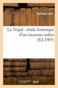 Le Népal : étude historique d'un royaume indou. VOL2