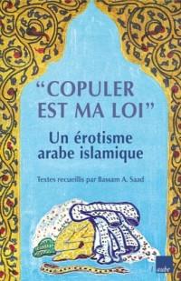 Copuler est ma loi : Un érotisme arabe islamique