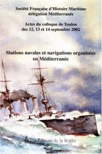 Stations navales et Navigations organisées en Méditerranée : Actes du colloque de Toulon des 12, 13 et 14 septembre 2002