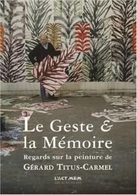 Le Geste et la Mémoire : Regards sur la peinture de Gérard Titus-Carmel