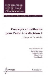 Concepts et méthodes pour l'aide à la décision. : Vol 2, risque et incertain
