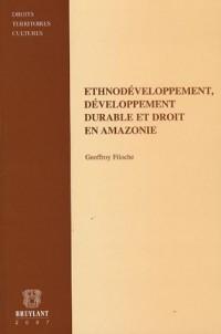 Ethnodéveloppement,développement durable et droit en Amazonie