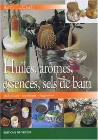 Huiles, arômes, essences, sels de bain : Techniques, matériaux, fragances