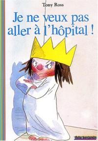 Je ne veux pas aller à l'hôpital !