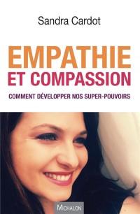 Empathie et Compassion. Comment Développer Nos Super-Pouvoirs