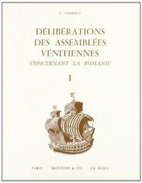 Délibérations des assemblées vénitiennes concernant la Roumanie, tome 1