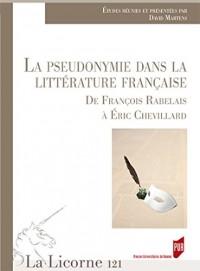 La Licorne, N° 123/2017 : La pseudonymie dans la littérature française : De François Rabelais à Eric Chevillard