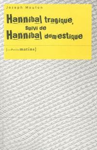Hannibal tragique, suivi de Hannibal domestique
