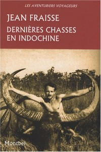 Dernières chasses en Indochine : Tigres, éléphants, gaurs et autres grands gibiers, 1946-1954