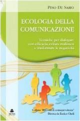 Ecologia della comunicazione. Tecniche per dialogare con efficacia, evitare malintesi e trasformare le negatività