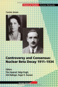 Controversy and Consensus: Nuclear Beta Decay 1911â€