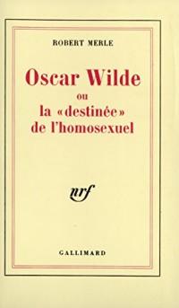 Oscar Wilde, ou La Destinée de l'homosexuel