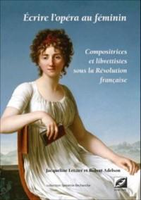 Écrire l'opéra au féminin : compositrices et librettistes sous la Révolution française