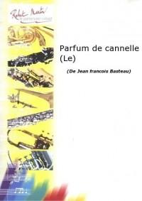 Partitions classique ROBERT MARTIN BASTEAU J.F. - PARFUM DE CANNELLE (LE) Piano