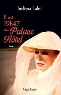 Il est dix-neuf heures quarante-sept au Palace Hôtel