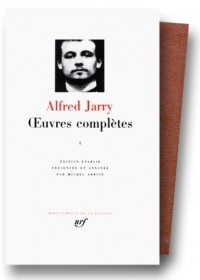 Alfred Jarry : Oeuvres complètes, tome I