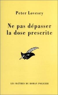 Ne pas dépasser la dose prescrite