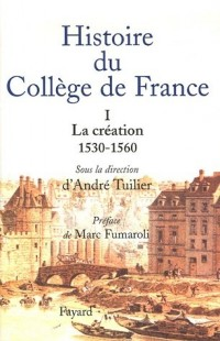 Histoire du Collège de France : Tome 1, La Création (1530-1560)